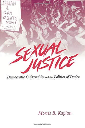 Sexual Justice: Democratic Citizenship and the Politics of Desire (Illinois Poetry): Kaplan, Morris...