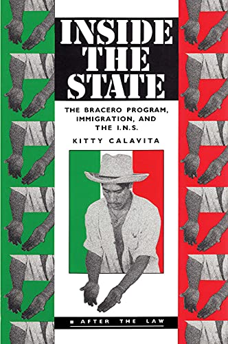 9780415905374: Inside the State: The Bracero Program, Immigration, and the I.N.S. (After the Law)