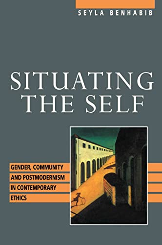 9780415905473: Situating the Self: Gender, Community, and Postmodernism in Contemporary Ethics