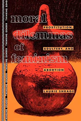 Moral Dilemmas of Feminism: Prostitution, Adultery, and Abortion: Shrage, Laurie (Author)