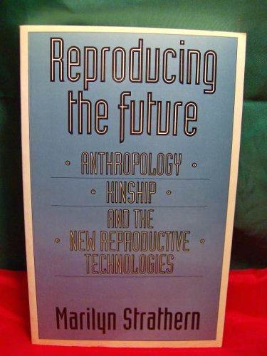 9780415905565: Reproducing the Future: Anthropology, Kinship, and the New Reproductive Technologies