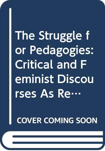 9780415905633: The Struggle for Pedagogies: Critical and Feminist Discourses As Regimes of Truth