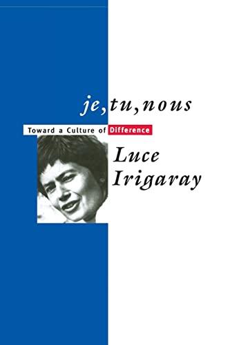je, tu, nous: Toward a Culture of: Irigaray, Luce