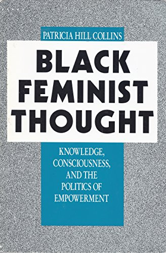 Black Feminist Thought: Knowledge, Consciousness, and the Politics of Empowerment (Perspectives o...