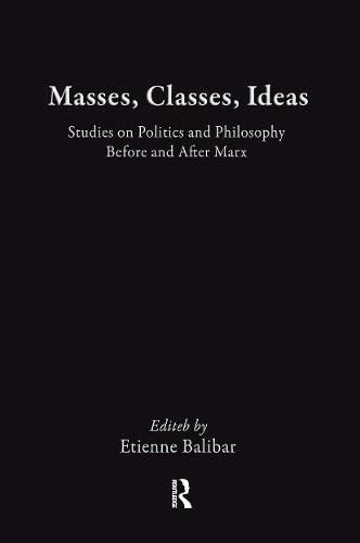 9780415906012: Masses, Classes, Ideas: Studies on Politics and Philosophy Before and After Marx