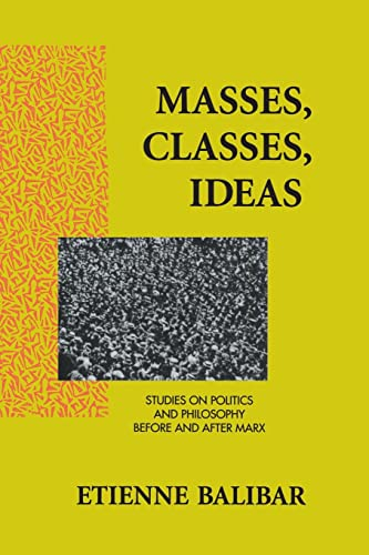 9780415906029: Masses, Classes, Ideas: Studies on Politics and Philosophy Before and After Marx