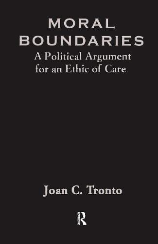 9780415906418: Moral Boundaries: Political Argument for an Ethic of Care