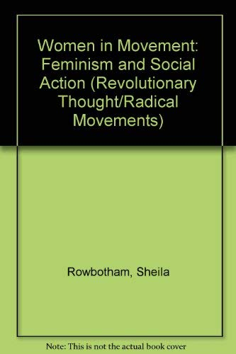 Women in Movement: Feminism and Social Action (Revolutionary Thought/Radical Movements): ...