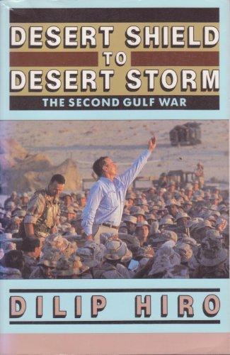 Desert Shield to Desert Storm: The Second Gulf War: Hiro, Dilip