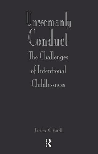 9780415906777: Unwomanly Conduct: Challenges of Intentional Childlessness