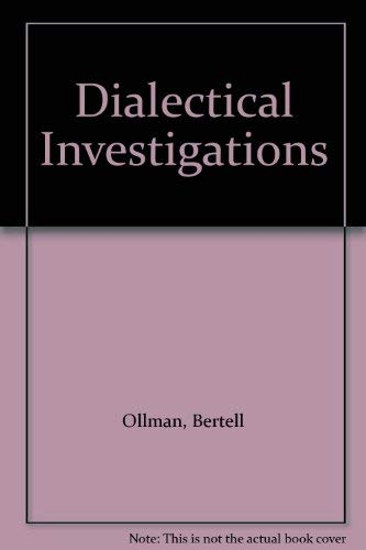Dialectical Investigations: Ollman, Bertell