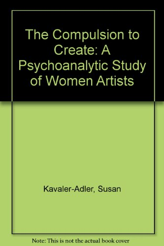 9780415907101: The Compulsion to Create: A Psychoanalytic Study of Women Artists