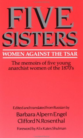 Five Sisters: Women Against the Tsar The Memoirs of Five Young Anarchist Women of the 1870's