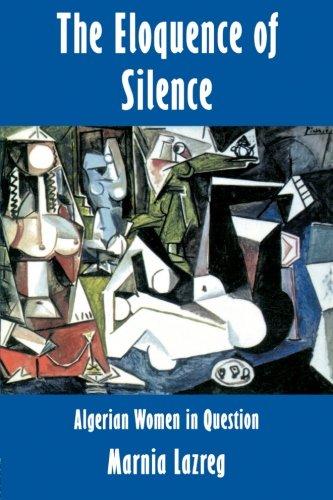 The Eloquence of Silence: Algerian Women in: Marnia Lazreg