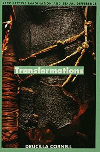 Transformations: Recollective Imagination and Sexual Difference: Cornell, Drucilla