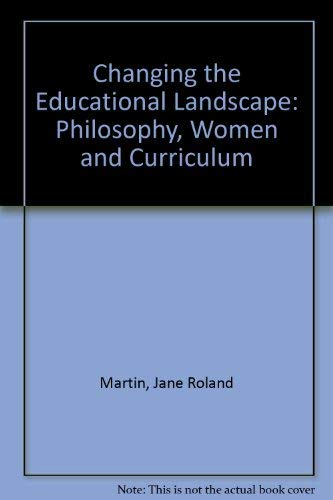 Changing the Educational Landscape: Philosophy, Women, and Curriculum: Jane Roland Martin