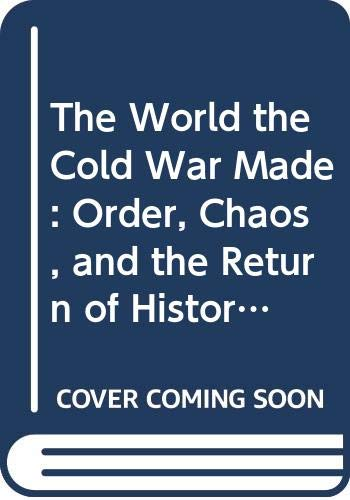 9780415908207: The World the Cold War Made: Order, Chaos and the Return of History