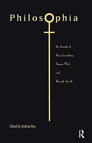 9780415908306: Philosophia: The Thought of Rosa Luxemburg, Simone Weil and Hannah Arendt