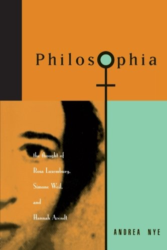 9780415908313: Philosophia: The Thought of Rosa Luxemborg, Simone Weil, and Hannah Arendt