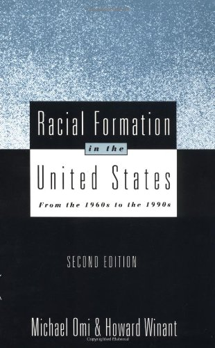 Racial Formation in the United States: From: Omi, Michael; Winant,