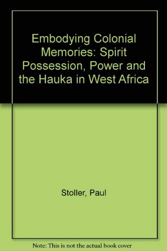 9780415908764: Embodying Colonial Memories: Spirit Possession, Power, and the Hauka in West Africa