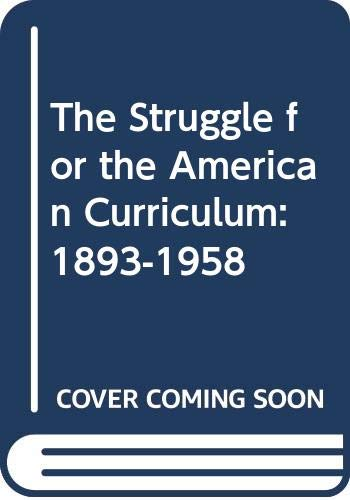 9780415908962: The Struggle for the American Curriculum: 1893-1958