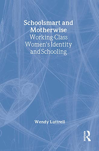 School-smart and Mother-wise: Working-Class Women's Identity and Schooling (Perspectives on ...
