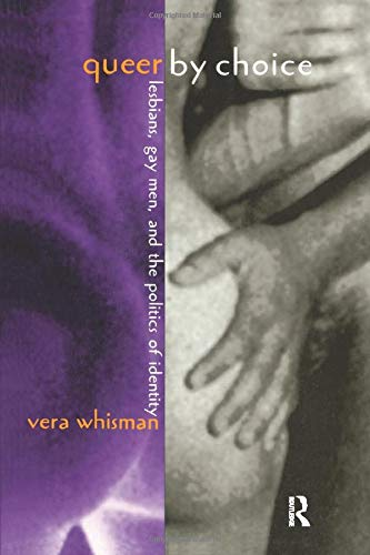 9780415910156: Queer By Choice: Lesbians, Gay Men, and The Politics of Identity