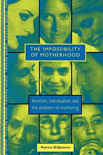 9780415910231: The Impossibility of Motherhood: Feminism, Individualism and the Problem of Mothering (Thinking Gender)
