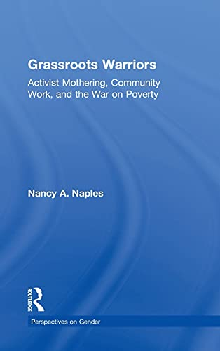 9780415910248: Grassroots Warriors: Activist Mothering, Community Work, and the War on Poverty (Perspectives on Gender)