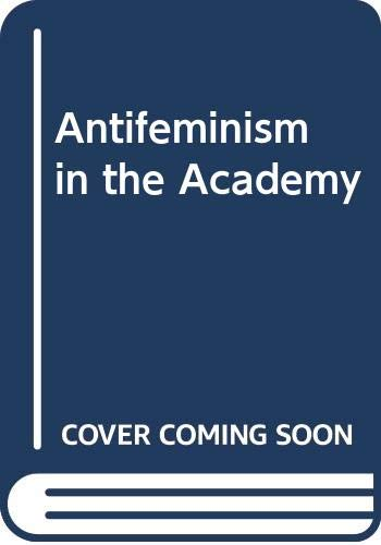 9780415910705: Anti-feminism in the Academy