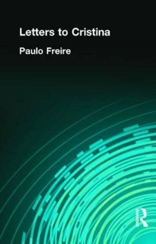 Letters to Cristina : Reflections on My: Paulo Freire