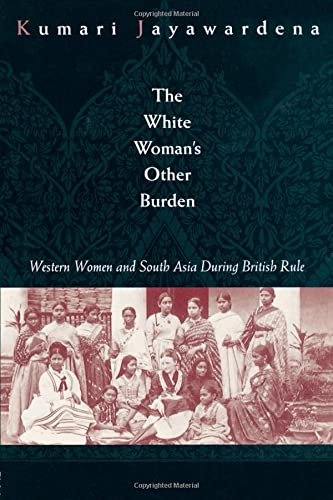 The White Woman's Other Burden: Western Women: Jayawardena, Kumari