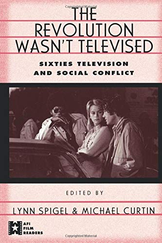 The Revolution wasn't televised : sixties television and social conflict.: Spigel, Lynn.