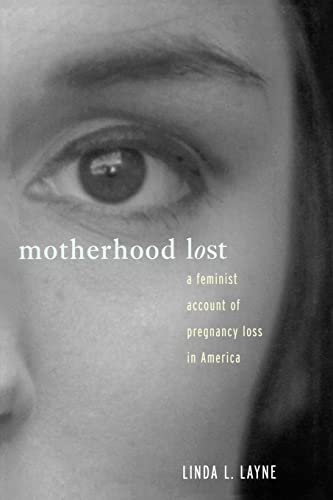 9780415911481: Motherhood Lost: A Feminist Account of Pregnancy Loss in America