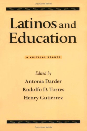 Latinos and Education: A Critical Reader: Rodolfo D. Torres