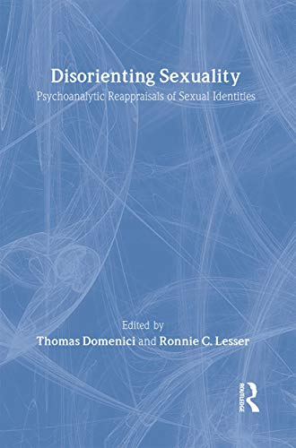 9780415911979: Disorienting Sexuality: Psychoanalytic Reappraisals of Sexual Identities