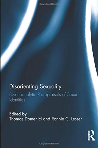 9780415911986: Disorienting Sexuality: Psychoanalytic Reappraisals of Sexual Identities