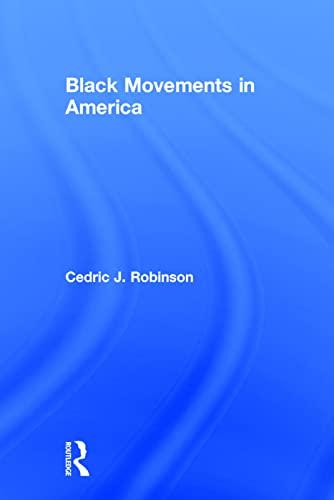 Black Movements in America (Revolutionary Thought/Radical Movements): Cedric J. Robinson