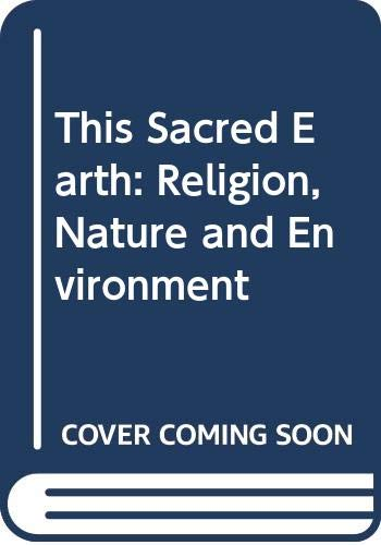 9780415912327: This Sacred Earth: Religion, Nature and Environment