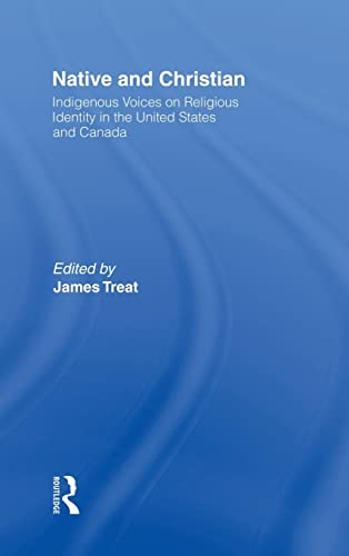9780415913737: Native and Christian: Indigenous Voices on Religious Identity in the United States and Canada