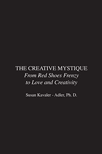 The Creative Mystique: From Red Shoes Frenzy to Love and Creativity: Kavaler-Adler, Susan