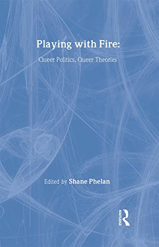 9780415914161: Playing with Fire: Queer Politics, Queer Theories (Thinking Gender)
