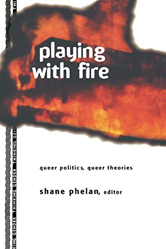 9780415914178: Playing with Fire: Queer Politics, Queer Theories (Thinking Gender)