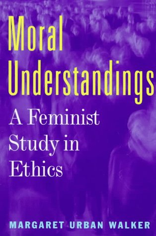9780415914215: Moral Understandings: A Feminist Study in Ethics