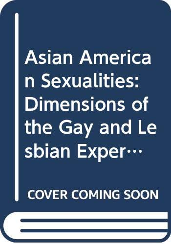 9780415914369: Asian American Sexualities: Dimensions of the Gay and Lesbian Experience