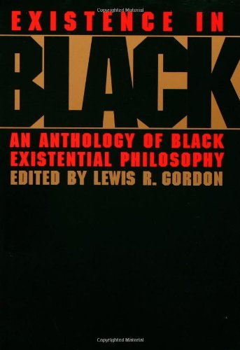 9780415914505: Existence in Black: An Anthology of Black Existential Philosophy