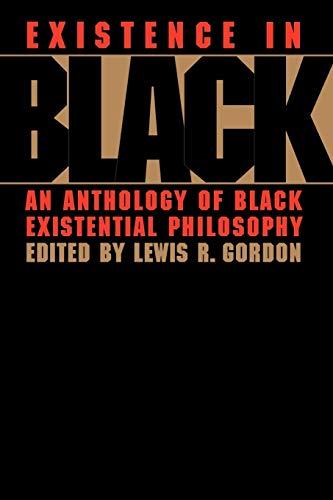 9780415914512: Existence in Black: An Anthology of Black Existential Philosophy