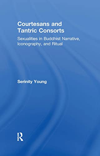 9780415914826: Courtesans and Tantric Consorts: Sexualities in Buddhist Narrative, Iconography, and Ritual