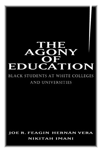 The Agony of Education: Black Students at: Joe R. Feagin;